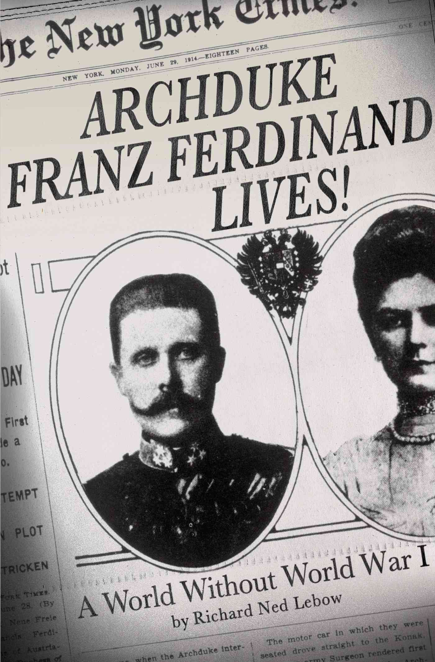 Archduke Franz Ferdinand Lives! By Lebow, Richard Ned